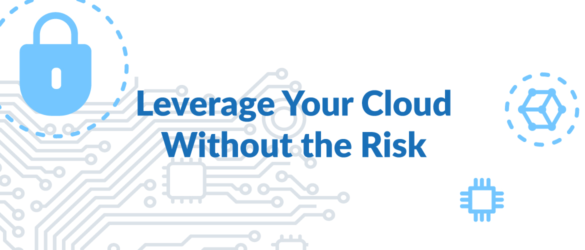 Cybersecurity: Leverage Your Cloud Without Compromising Cybersecurity